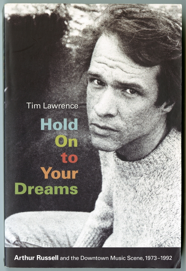 Tim Laurence 『Hold On to Your Dreams: Arthur Russell and the Downtown Music Scene, 1973-1992』(2009年、Duke University Press)