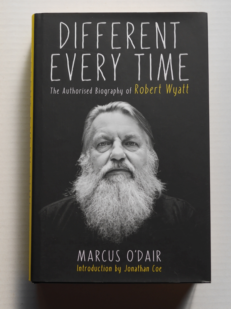 Marcus O'dair『Different Every Time: The Authorised Biography of Robert Wyatt』表紙